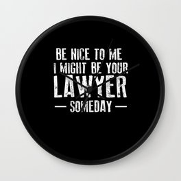 Be Nice To Me I Might Be Lawyer Someday Wall Clock