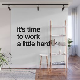it's time to work a little harder. Wall Mural