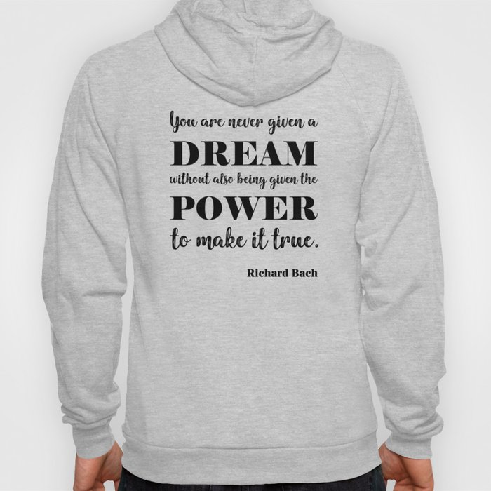 You are never given a dream without also being given the power to make it come true Hoody