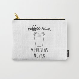 Coffee Now / Adulting Never - Black and White Vers. Carry-All Pouch
