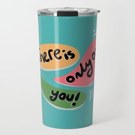 There is only one (1) you! Travel Mug