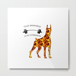 Your weakness is my strength Metal Print