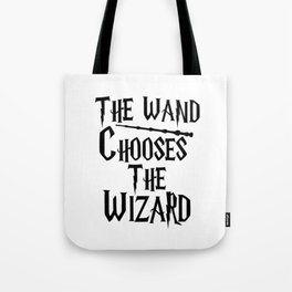 The wand chooses the wizard Tote Bag