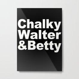 Chalky, Walter & Betty Metal Print