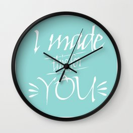 I made this for you (sea green) Wall Clock
