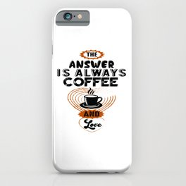 The Answer Is Always Coffee And Love iPhone Case