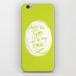 You're the Gin to my tonic iPhone Skin
