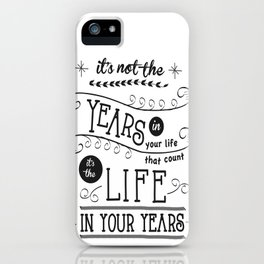 Life in Your Years Quote by Jan Marvin iPhone Case