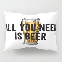 All You Need Is BEER, Alcohol Poster, Gift For Friend, Home Decor, Bar Decor Pillow Sham