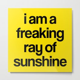 i am a freaking ray of sunshine Metal Print