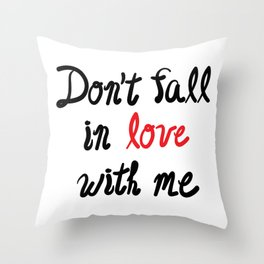 Don't Fall in Love with Me Throw Pillow