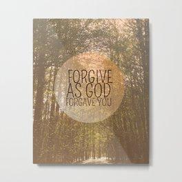 FORGIVE AS GOD FORGAVE YOU Metal Print