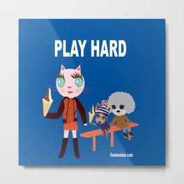 Fashionista Cats-Play hard Metal Print