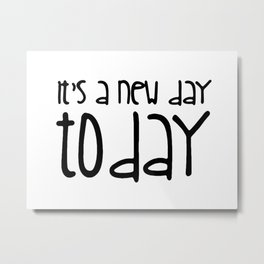 It's a new day today Metal Print