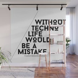 Without Techno Life Would be a Mistake Wall Mural