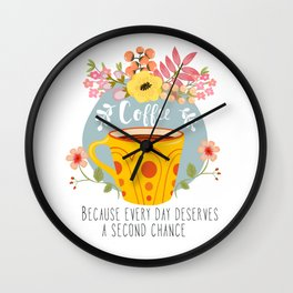 Coffee Because Every Day Deserves A Second Chance Wall Clock