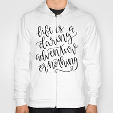 Calligraphy // Life is a Daring Adventure or Nothing Hoody