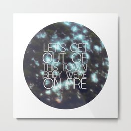 Let's get out of this town Metal Print