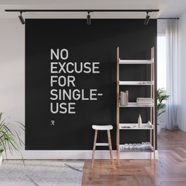 No Excuse For Single-Use Wall Mural