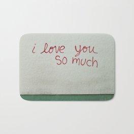 i love you so much. Bath Mat