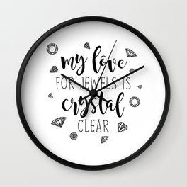 My Love For Jewels Is Crystal Clear Wall Clock