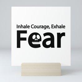 Inhale Courage, Exhale Fear Mini Art Print