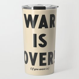 War is over, if you want it, peace message, vintage illustration, anti-war, Happy Xmas, song quote Travel Mug