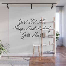 just let me shop Wall Mural