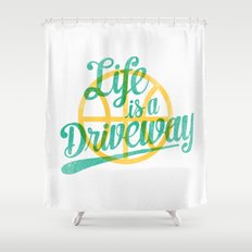 Life Is a Driveway Shower Curtain