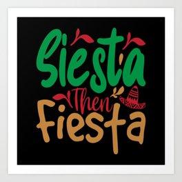 Siesta Then Fiesta Art Print