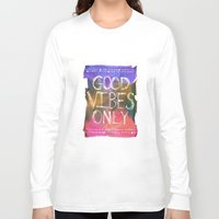 good vibes only Long Sleeve T-shirts featuring Good Vibes Only by Schatzi Brown