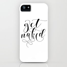 Get naked modern calligraphy, black & white iPhone Case