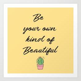 Be your own kind of beautiful art print - Pop Art Art Print