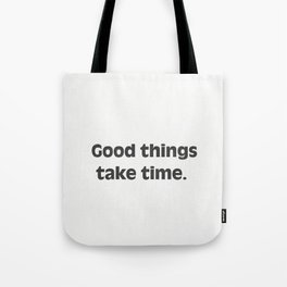 Good things take time. Tote Bag