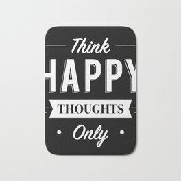 Think Happy thoughts only Bath Mat