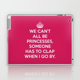 Can't All Be Princesses Funny Quote Laptop & iPad Skin