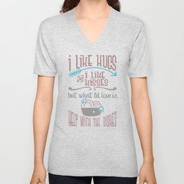 I Like Hugs I Like Kisses But What I'd Love is Help With the Dishes Unisex V-Neck