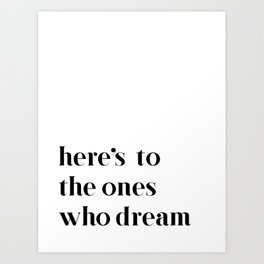 Here's to the ones who dream: La La Land Art Print
