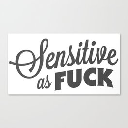 Sensitive as F*ck Canvas Print
