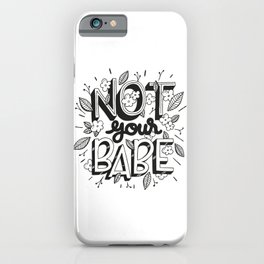 Not Your Babe iPhone Case