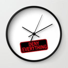 """Keep Calm And Deny Everything"" tee design for calm and deniers out there! Stay cool and calm!  Wall Clock"