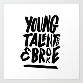 Young, talented and broke. Art Print