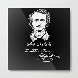 Art is to look at not to criticize Edgar A. Poe Metal Print