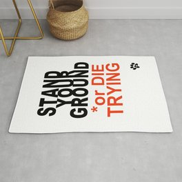 STAND YOUR GROUND or DIE TRYING Rug