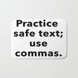 Practice Safe Text, Use Commas. Bath Mat