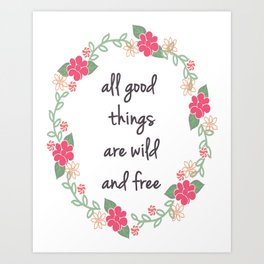All Good Things Are Wild And Free - Quote Print Art Print