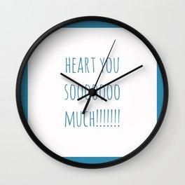 Heart You Soooooo Much!!!!! Wall Clock