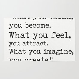"""""""What you think, you become.What you feel, you attract.What you imagine, you create."""" Rug"""