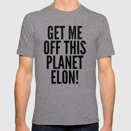 Get Me Off This Planet Elon! T-shirt