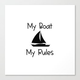 My Boat My Rules Lake and Ocean Travel Canvas Print
